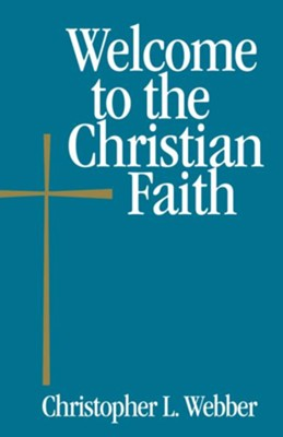 Welcome to the Christian Faith - eBook  -     By: Christopher L. Webber