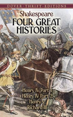 Four Great Histories; Henry IV Part 1, Henry IV Part 2, Henry V, and Richard III  -     By: William Shakespeare