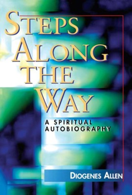 Steps Along the Way: A Spiritual Autobiography - eBook  -     By: Diogenes Allen
