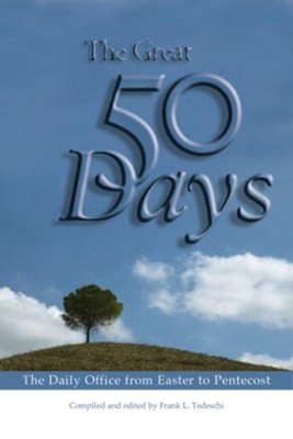 The Great 50 Days: The Daily Office from Easter to Pentecost - eBook  -     By: Frank L. Tedeschi