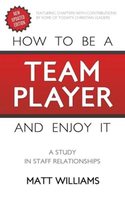 How To Be A Team Player and Enjoy It: A Study in Staff Relationships - eBook  -     By: Matt Williams