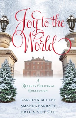 Joy to the World: A Regency Christmas Collection  -     By: Carolyn Miller, Amanda Barratt, Erica Vetsch
