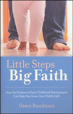 Little Steps, Big Faith: How the Science of Early Childhood Development Can Help You Grow Your Child's Faith  -     By: Dawn Rundman