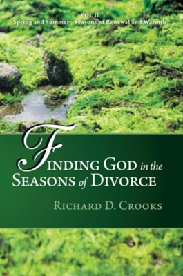Finding God in the Seasons of Divorce: Volume 2: Spring and Summer Seasons of Renewal and Warmth - eBook  -     By: Richard Crooks