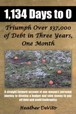1,134 Days to 0: Triumph Over $37,000 of Debt in Three Years, One Month - eBook  -     By: Heather DeVito