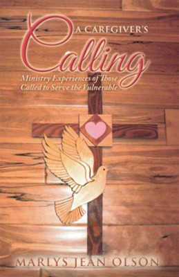 A Caregiver's Calling: Ministry Experiences of Those Called to Serve the Vulnerable - eBook  -     By: Marlys Olson