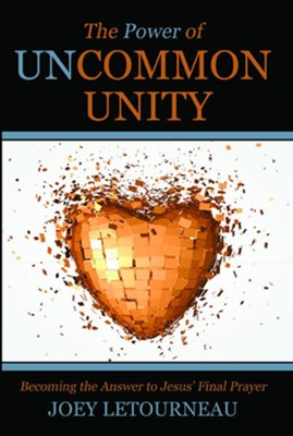 The Power of Uncommon Unity: Becoming the Answer to Jesus' Final Prayer - eBook  -     By: Joey LeTourneau