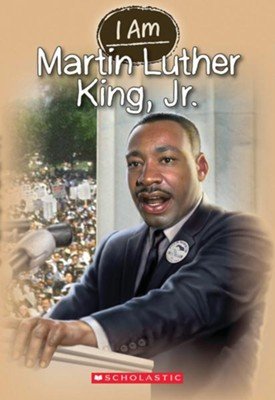 I Am #4: Martin Luther King Jr.  -     By: Grace Norwich