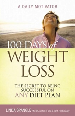 100 Days of Weight Loss: The Secret to Being Successful on Any Diet Plan - eBook  -     By: Linda Spangle