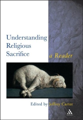 Understanding Religious Sacrifice  -     Edited By: Jeffrey Carter     By: Jeffrey Carter(ED.)