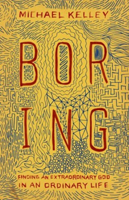 Boring: Finding an Extraordinary God in an Ordinary Life - eBook  -     By: Michael Kelley