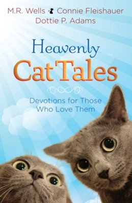 Heavenly Cat Tales: Devotions for Those Who Love Them - eBook  -     By: M.R. Wells, Connie Fleishauer, Dottie Adams