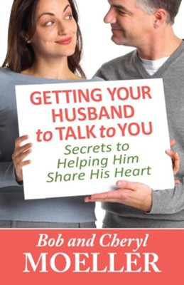 Getting Your Husband to Talk to You: Secrets to Helping Him Share His Heart - eBook  -     By: Bob Moeller, Cheryl Moeller