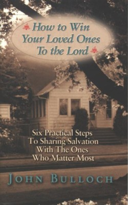 How to Win Your Loved Ones to the Lord - eBook  -     By: John Bulloch