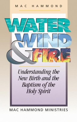 Water, Wind, and Fire: Understanding the New Birth and the Baptism of the Holy Spirit - eBook  -     By: Mac Hammond