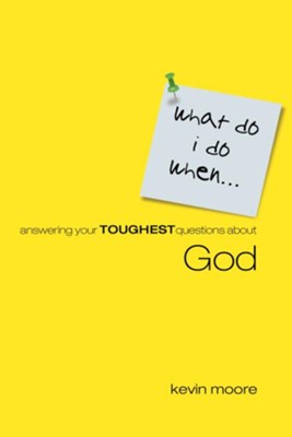 What Do I Do When?: Answering Teens Toughest Questions About God - eBook  -     By: Kevin Moore