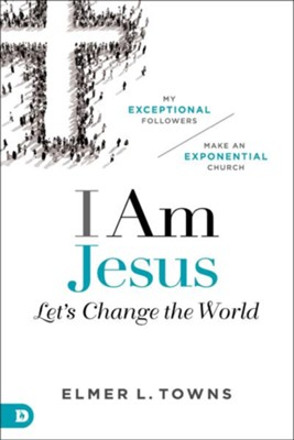 I Am Jesus: Let's Change The World  -     By: Elmer Towns