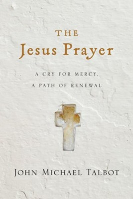 The Jesus Prayer: A Cry for Mercy, a Path of Renewal - eBook  -     By: John Michael Talbot