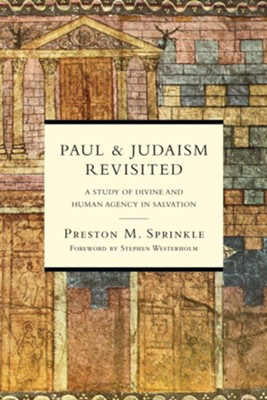 Paul and Judaism Revisited: A Study of Divine and Human Agency in Salvation - eBook  -     By: Preston M. Sprinkle