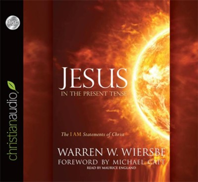 Jesus in the Present Tense: The I AM Statements of Christ--Unabridged Audiobook on CD  -     Narrated By: Michael England     By: Warren W. Wiersbe