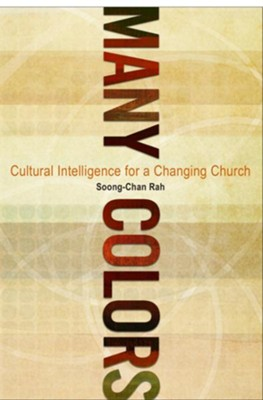 Many Colors: Cultural Intelligence for a Changing Church  -     By: Soong-Chan Rah