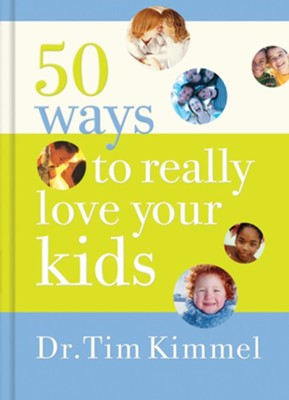 50 Ways to Really Love Your Kids: Simple Wisdom and Truths for Parents - eBook  -     By: Tim Kimmel