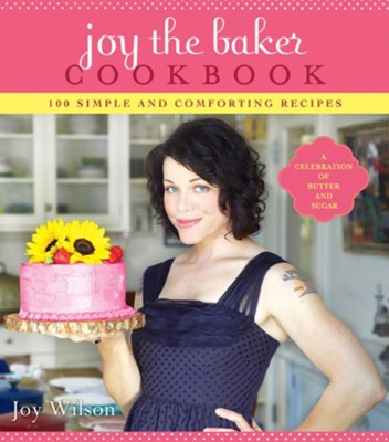 Joy the Baker Cookbook: 100 Simple and Comforting Recipes - eBook  -     By: Joy Wilson