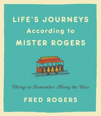 Life S Journeys According To Mister Rogers Things To Remember Along The Way Ebook Fred Rogers 9781401306038 Christianbook Com