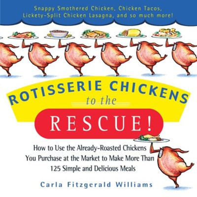 Rotisserie Chickens to the Rescue!                          -     By: Carla Fitzgerald Williams