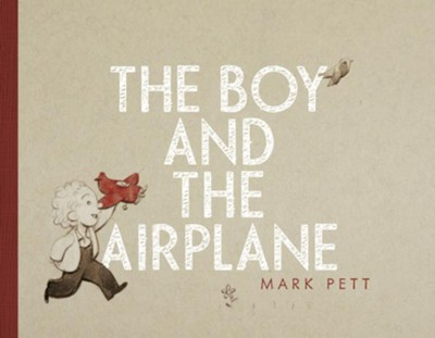 The Boy and the Airplane  -     By: Mark Pett     Illustrated By: Mark Pett