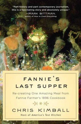 Fannie's Last Supper: Re-creating One Amazing Meal from Fannie Farmer's 1896 Cookbook - eBook  -     By: Christopher Kimball