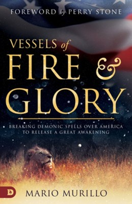 Vessels of Fire and Glory: Breaking Demonic Spells over America to Release a Great Awakening  -     By: Mario Murillo