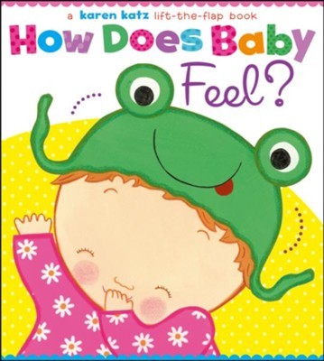 How Does Baby Feel?: A Karen Katz Lift-the-Flap Book  -     By: Karen Katz     Illustrated By: Karen Katz