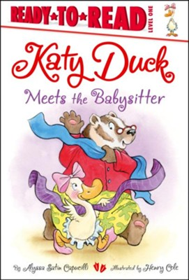 Katy Duck Meets the Babysitter  -     By: Alyssa Satin Capucilli     Illustrated By: Henry Cole