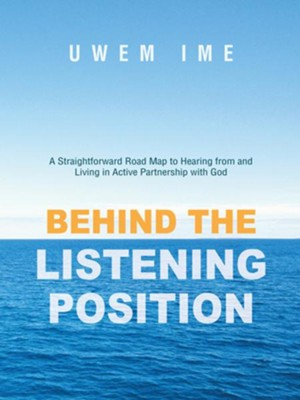 Behind the Listening Position: A Straightforward Road Map to Hearing from and Living in Active Partnership with God - eBook  -     By: Uwem Ime