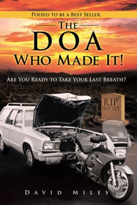 The DOA Who Made It!: Are You Ready to Take Your Last Breath? - eBook  -     By: David Miles