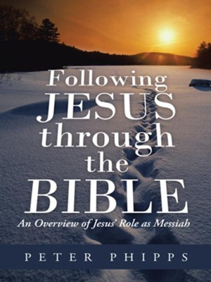 Following Jesus through the Bible: An Overview of Jesus Role as Messiah - eBook  -     By: Peter Phipps