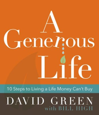 A Generous Life:10 Steps to Living a Life Money Can't Buy  -     By: David Green, Bill High