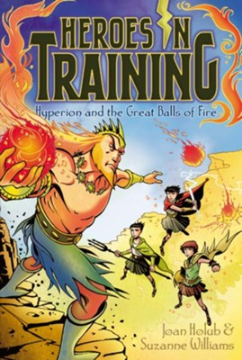 Hyperion and the Great Balls of Fire, Heroes in Training, Vo  lume 4  -     By: Joan Holub, Suzanne Williams     Illustrated By: Craig Phillips