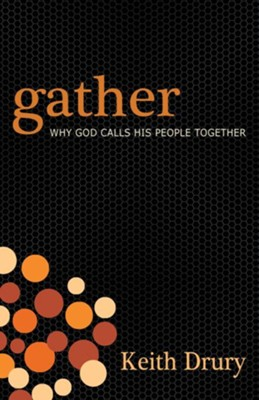 Gather: Why God Calls His People Together - eBook  -     By: Keith Drury