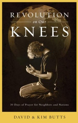 Revolution on Our Knees: 30 Days of Prayer for Neighbors and Nations - eBook  -     By: Dave Butts, Kim Butts