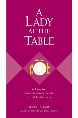 A Lady at the Table: A Concise, Contemporary Guide to Table Manners - eBook  -     By: Sheryl Shade