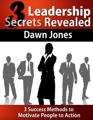Three Leadership Secrets Revealed: 3-Success Methods to Motivate People to Action - eBook  -     By: Dawn Jones