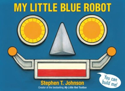 My Little Blue Robot  -     By: Stephen T. Johnson     Illustrated By: Stephen T. Johnson