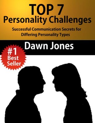 Top 7 Personality Challenges: Successful Communication Secrets for Differing Personality Types - eBook  -     By: Dawn Jones