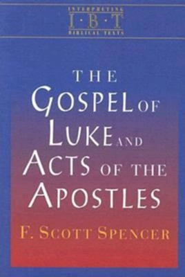 The Gospel of Luke and Acts of the Apostles: Interpreting Biblical Texts Series - eBook  -     By: F. Scott Spencer