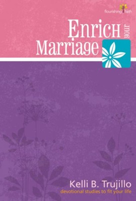 Enrich Your Marriage: Flourishing Faith Series: devotional studies to fit your life - eBook  -     By: Kelli B. Trujillo