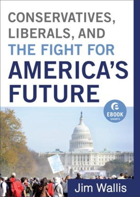 Conservatives, Liberals, and the Fight for America's Future (Ebook Shorts) - eBook  -     By: Jim Wallis