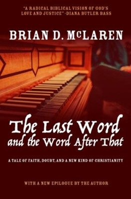 The Last Word and the Word After That: A Tale of Faith, Doubt, and a New Kind of Christianity  -     By: Brian D. McLaren