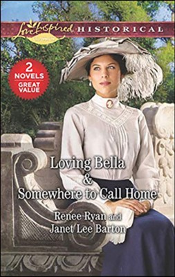 Loving Bella and Somewhere to Call Home, 2 Books in 1  -     By: Renee Ryan, Janet Lee Barton
